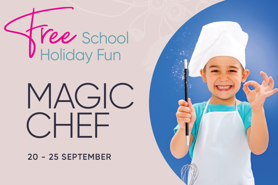 School Holiday Entertainment Magic Chef 20th Sept – 25th Sept